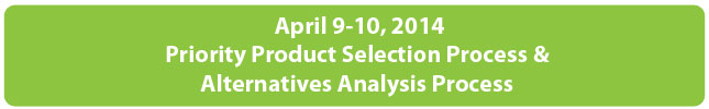 April 9 through 10, 2014 Priority Product Selection Process and Alternatives Analysis Process