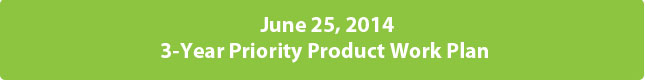 June 25, 2014, 3-year Priority Product Work Plan