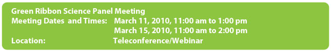 Green Ribbon Science Panel Meeting March 11 through 15, from 11:00 am to 1:00 pm via teleconference